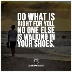 Do what is right For you.