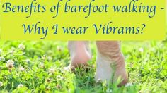 Why I wear vibrams - Benefits of barefoot walking