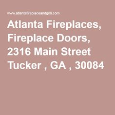 HEARTH AND PATIO SHOP- Atlanta Fireplaces, Fireplace Doors, 2316 Main Street Tucker , GA , 30084