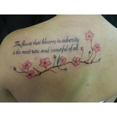 """""""The flower that blooms in adversity is the most rare and beautiful of all"""" -Mulan My cherry blossom tattoo"""