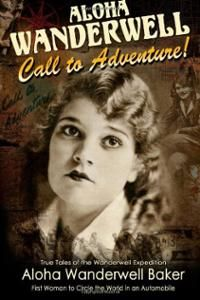 """10/2014: Starting at the age of 16, Aloha Wanderwell Baker became the first woman to travel around the globe in an automobile. """"Aloha Wanderwell: Call to Adventure"""" (ISBN: 978-1484118801) is a new book published by the Nile Baker Estate."""