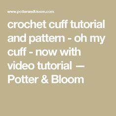 crochet cuff tutorial and pattern - oh my cuff - now with video tutorial — Potter & Bloom