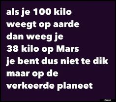 Als je 100 kilo. als je 100 kilo fun quotes, dutch quotes, borden, sport, v True Quotes, Words Quotes, Wise Words, Best Quotes, Funny Quotes, Funny Memes, Funny Pix, Funny As Hell, Funny Pictures