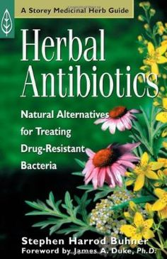 Herbal Antibiotics: Natural Alternatives for Treating Drug-Resistant Bacteria (Medicinal Herb Guide):Amazon:Books