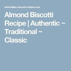 Almond Biscotti Recipe | Authentic ~ Traditional ~ Classic