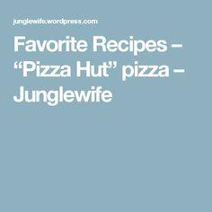 "Favorite Recipes – ""Pizza Hut"" pizza – Junglewife"