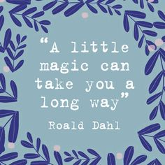A little magic can take you a long way quot; one of our favourite Roald Dahl quotes! Good Quotes, Magic Quotes, Short Inspirational Quotes, Poetry Quotes, Motivational, Roald Dahl Day, Roald Dahl Quotes, Roald Dahl Books, Pranayama