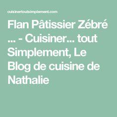 Flan Pâtissier Zébré ... - Cuisiner... tout Simplement, Le Blog de cuisine de Nathalie