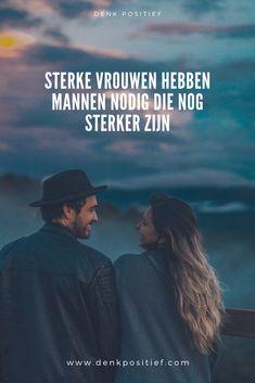 Sterke Vrouwen Hebben Mannen Nodig Die Nog Sterker Zijn En????? Wil jij die sterke man zijn??? Real Man, Good Morning, Me Quotes, Thats Not My, Husband, My Love, Was, Health, You Are Wonderful
