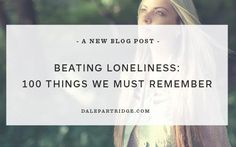 Beating Loneliness: 100 Things We Must All Remember