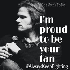 I'm proud to be Jared padalecki's fan. We all need to keep fighting our demons, and fighting for each other. <3