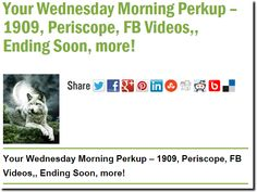 Your Wednesday Morning Perkup – 1909, Periscope, FB Videos,, Ending Soon, more!