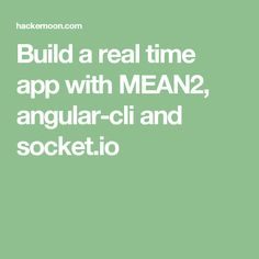 Build a real time app with MEAN2, angular-cli and socket.io