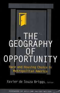 The geography of opportunity : race and housing choice in metropolitan America / Xavier de Souza Briggs, editor.( Brookings Institution Press, 2005) / HD 7288.76.U5 G