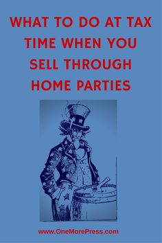 What to do at tax time when you sell through home parties. #homepartyreps #directsales www.OneMorePress.com