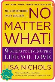 Lisa Nichols | No Matter What!  9 Steps to Living the Life You Love ~ From bestselling author and motivational speaker Lisa Nichols comes a unique and powerful inspirational program that will both move you and empower you to realize your dreams.
