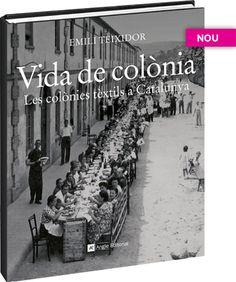 Vida de colònia. Les colònies textils a Catalunya  Emili Teixidor
