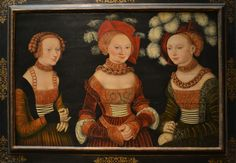 Title: The Princesses Sibylla, Emilia and Sidonia of Saxony, Artist: Lucas Cranach the Elder Location: Kunsthistorisches Museum Vienna Austria Jean Fouquet, German Style, Kunsthistorisches Museum Wien, German Costume, Lucas Cranach, Landsknecht, German Fashion, European Fashion, Hieronymus Bosch