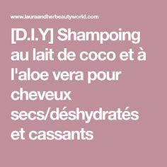 [D.I.Y] Shampoing au lait de coco et à l'aloe vera pour cheveux secs/déshydratés et cassants