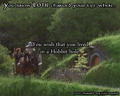 """""""you wish that you lived in a Hobbit hole."""""""