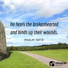 Psalm 147:3 He heals the brokenhearted #Scripture #Bible