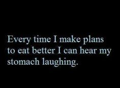 Every time I make plans to eat better