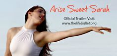 """Check out the Official Trailer for our film """"Arise Sweet Sarah"""" telling the story of one woman's journey of choices and rise to healing in the arms of her King! Pro Life, Official Trailer, Ballet Dance, Choices, Arms, Healing, Journey, Wellness, King"""
