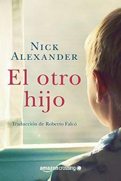 El otro hijo eBook: Alexander, Nick, Amazon Crossing. Ex Libris, Ebooks, Reading, Carrera, Authors, Kindle, Pray, Wordpress, Alice
