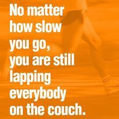 Very good motto for beginning runners!