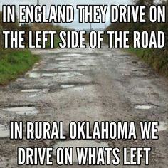 A stark comparison of how people drive in England versus Oklahoma. Oklahoma Tornado, Tulsa Oklahoma, Travel Oklahoma, Oklahoma Sooners, Oklahoma City, Oklahoma Quotes, Tulsa Time, That Way, I Laughed