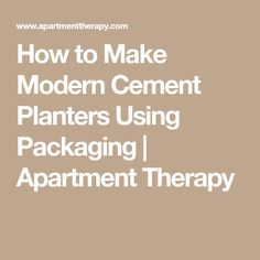 How to Make Modern Cement Planters Using Packaging | Apartment Therapy