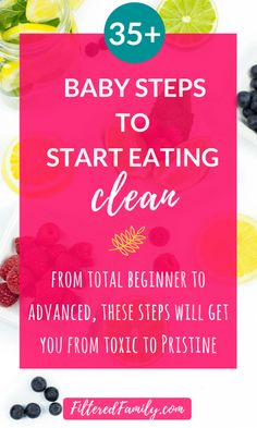 Clean Eating 101: 35  Baby Steps to Start Eating Clean | via FilteredFamily.com #FilteredFamily, #cleaneating, #natural, #detox, #toxin-free, #naturalliving