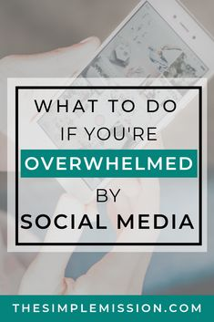 What To Do If You're Overwhelmed By Social Media - The Simple Mission Live Your Life, Way Of Life, The Life, Productivity In The Workplace, Out Of Touch, New Things To Learn, Christian Living, Christian Inspiration, Physical Activities