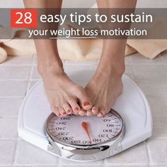 28 Easy Tips To Sustain Your Weight Loss Motivation.