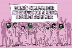 """El lema de la campaña por el aborto legal seguro y gratuito: """"Educación sexual para decidir, anticonceptivos para no abortar, aborto legal para no morir"""" Power Girl, Powerful Women, Strong Women, Equality, Revolution, Love You, Thoughts, Memes, Quotes"""