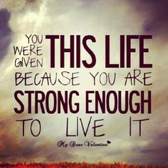 You were given this life because you are strong enough to live it life quotes quote instagram instagram pictures instagram quotes quotes instagram images