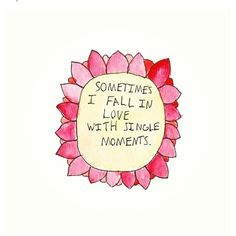 Life is made up of single moments... fall in love with them..
