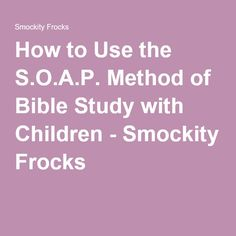How to Use the S.O.A.P. Method of Bible Study with Children - Smockity Frocks