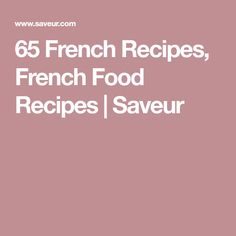 65 French Recipes, French Food Recipes | Saveur