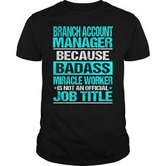 Branch Account Manager Because Badass Miracle Worker Is Not An Official Job Title T Shirt, Hoodie Branch Account Manager