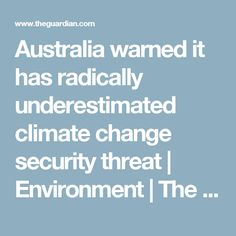 Australia warned it has radically underestimated climate change security threat | Environment | The Guardian