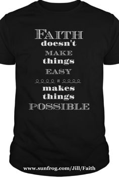 Faith doesn't make things easy - it makes things possible. Share your faith with what you choose to wear. Custom Tee Shirts, Pin Image, Country Girls, Kids Outfits, Life Quotes, How To Make, How To Wear, Inspirational Quotes, Faith
