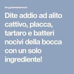 Dite addio ad alito cattivo, placca, tartaro e batteri nocivi della bocca con un solo ingrediente!