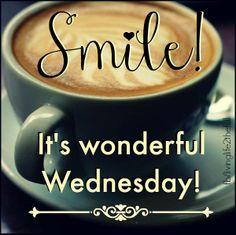 Smile Its A Wonderful Wednesday wednesday hump day wednesday quotes happy wednesday wednesday quote happy wednesday quotes wednesday coffee quotes Wednesday Coffee, Wednesday Hump Day, Good Morning Wednesday, Wednesday Humor, Wonderful Wednesday, Wednesday Motivation, Wednesday Wisdom, It's Wonderful, Whiskey Wednesday