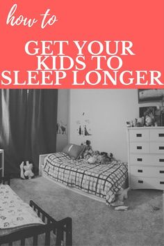 How To Get Your Kids To Sleep Longer…