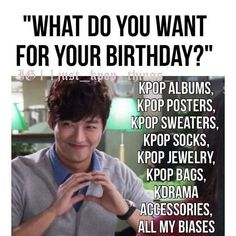 Kpop Memes - What I want for my birthday.... - Wattpad