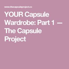 YOUR Capsule Wardrobe: Part 1 — The Capsule Project