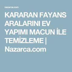 KARARAN FAYANS ARALARINI EV YAPIMI MACUN İLE TEMİZLEME   Nazarca.com