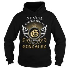 Never Underestimate The Power of a GONZALEZ - Last Name, Surname T-Shirt