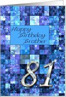 81st Birthday card for brother Card by Greeting Card Universe. $3.00. 5 x 7 inch premium quality folded paper greeting card. Find birthday cards for everyone on your list at Greeting Card Universe. Make your loved ones feel special with a custom paper card. Turn to Greeting Card Universe for all your birthday card needs. This paper card includes the following themes: male, blue, and for a man. Greeting Card Universe has the best Age Specific cards to celebrate their birthday o...